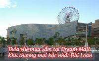 Dream Mall - khu thuong mai bac nhat Dai Loan 1