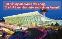 chi can nguoi than o dai loan la co the xin visa tham than dung khong