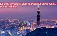 chi phi xin visa Dai Loan di nhieu lan la bao nhieu, thu tuc the nao