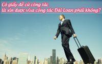 co giay de cu cong tac la xin duoc visa cong tac dai loan phai khong