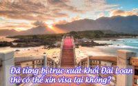 da tung bi truc xuat khoi Dai Loan thi co the xin visa lai khong