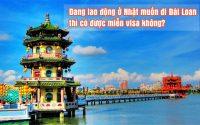 dang lao dong o Nhat muon di Dai Loan thi co duoc mien visa khong