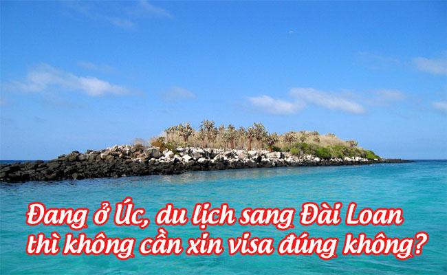 dang o Uc du lich sang Dai Loan thi khong can xin visa dung khong