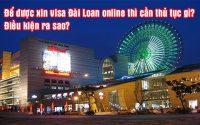 de duoc xin visa Dai Loan online thi can thu tuc gi, dieu kien ra sao