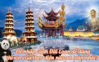de nhap canh Dai Loan de dang thi xin visa theo dien nao an toan nhat