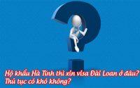 ho khau Ha Tinh thi xin visa Dai Loan o dau, thu tuc co kho khong