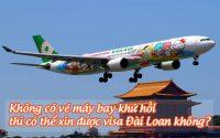 khong co ve may bay khu hoi thi co the xin duoc visa dai loan khong