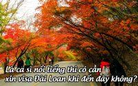 la ca si noi tieng thi co can xin visa dai loan khi den day khong