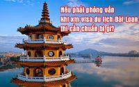 neu phai phong van khi xin visa du lich Dai Loan thi can chuan bi gi