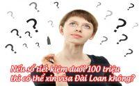 neu so tiet kiem duoi 100 trieu thi co the xin visa dai loan khong