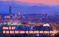 visa la gi, di du lich Dai Loan co can phai xin visa khong