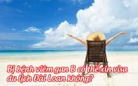 bi benh viem gan B co the xin visa du lich Dai Loan khong