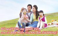 bo nguoi Dai, me nguoi Viet, con co duoc mien visa khi den Dai khong