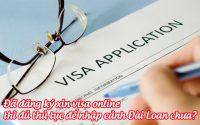 da dang ky xin visa online thi du thu tuc de nhap canh dai loan chua