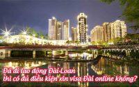 da di lao dong dai loan thi co du dieu kien xin visa dai online khong