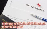 da nho dich vu thi co can phai toi lanh su quan de xin visa Dai khong