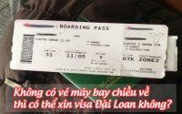 khong co ve may bay chieu ve thi co the xin visa dai loan khong
