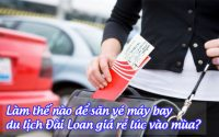 lam the nao de san ve may bay du lich dai loan gia re luc vao mua 5