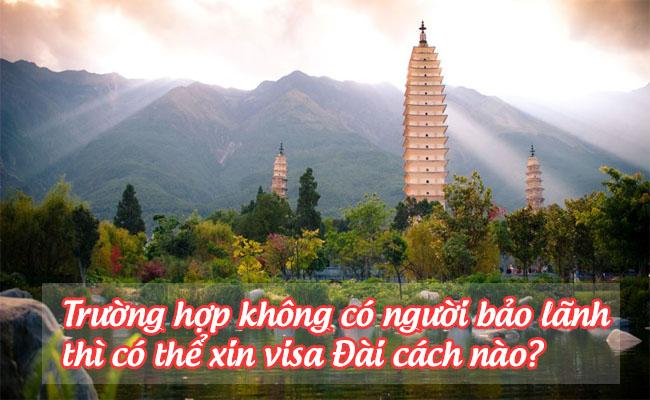 truong hop khong co nguoi bao lanh thi co the xin visa Dai cach nao