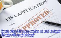 tu xin visa dai loan online co kho khong, co gap rui ro gi khong
