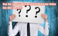 visa dai loan da het han thi co the gia han khong hay phai lam moi