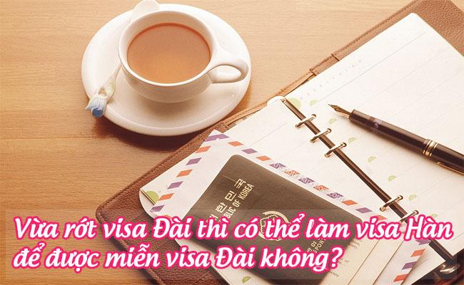 vua rot visa Dai thi co the lam visa Han de duoc mien visa Dai khong