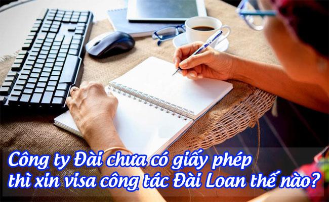 cong ty dai chua co giay phep thi xin visa cong tac dai loan the nao