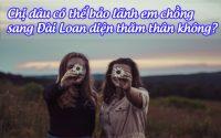 chi dau co the bao lanh em chong sang dai loan dien tham than khong