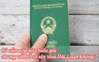 co can nop ho chieu goc chung voi ho so xin visa dai loan khong