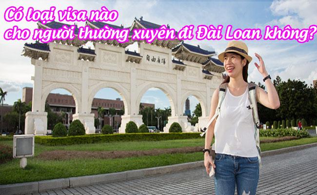 co loai visa nao cho nguoi thuong xuyen di dai loan khong
