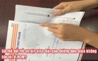 co the gui ho so xin visa dai qua duong buu dien khong, khi toi o hcm
