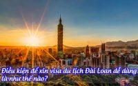 dieu kien de xin visa du lich dai loan de dang la nhu the nao