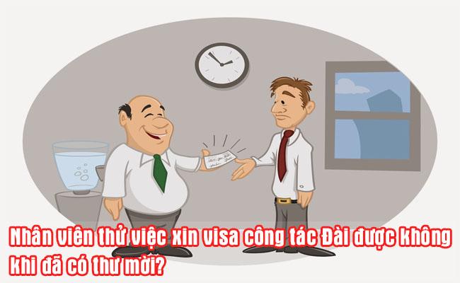nhan vien thu viec xin visa cong tac dai duoc khong khi da co thu moi