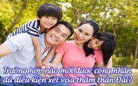 truong hop nao moi duoc cong nhan du dieu kien xet visa tham than dai