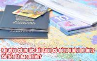 xin visa cong tac dai loan co dong phi gi khong so tien la bao nhieu