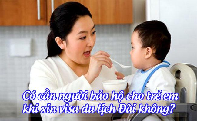 co can nguoi bao ho cho tre em khi xin visa du lich dai khong