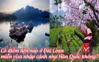 co diem den nao o dai loan mien visa nhap canh nhu han quoc khong