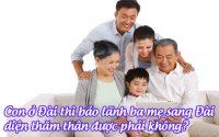 con o dai thi bao lanh ba me sang dai dien tham than duoc phai khong