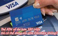the ATM so du hon 100 trieu thi co the dung xin visa dai duoc khong