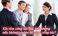 xin visa cong tac dai kho khong, neu khong co don de cu di cong tac
