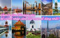 can xin visa dai dang nao de co the nhap canh dai loan de dang nhat
