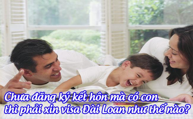 chua dang ky ket hon ma co con thi phai xin visa dai loan nhu the nao
