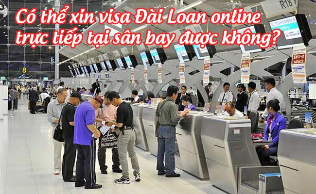 co the xin visa dai loan online truc tiep tai san bay duoc khong