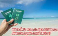 co the xin visa du lich dai loan tu nuoc ngoai duoc khong