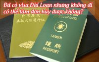 da co visa dai loan nhung khong di co the lam don huy duoc khong