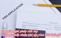 don xin nghi phep viet tay co duoc chap nhan khi xin visa dai khong