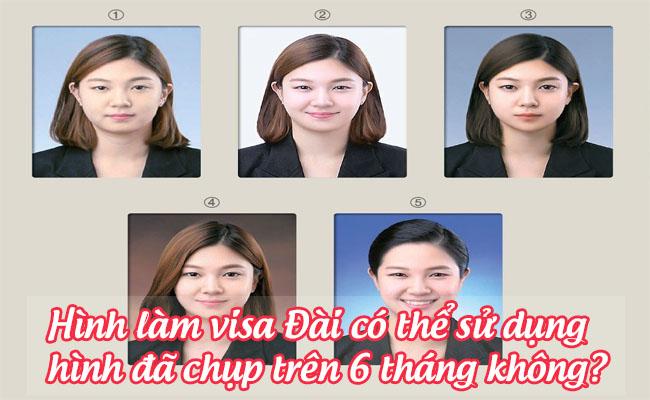 Hình làm visa Đài có thể sử dụng hình đã chụp trên 6 tháng ...