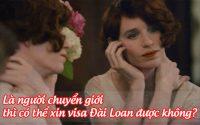 la nguoi da chuyen gioi thi co the xin visa dai loan duoc khong