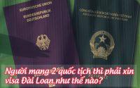nguoi mang 2 quoc tich thi phai xin visa dai loan nhu the nao