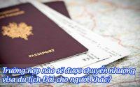 truong hop nao se duoc chuyen nhuong visa du lich dai cho nguoi khac